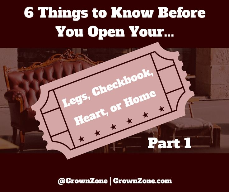 GrownZone - 6 Things to Know BEFORE You Open Your Legs, Checkbook, Heart or Home