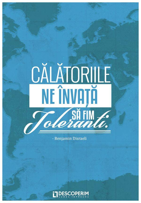 Călătoriile ne învață să fim toleranți. - Benjamin Disraeli  www.dli.ro