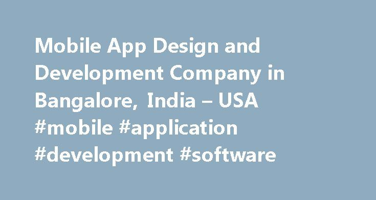 Mobile App Design and Development Company in Bangalore, India – USA #mobile #application #development #software http://arkansas.nef2.com/mobile-app-design-and-development-company-in-bangalore-india-usa-mobile-application-development-software/  # Looking for Mobile App Development? App on Android, Game on iOS? Mobile App Development We are an ideal choice of startups, SMBs and Fortune 500 companies for mobile app development. We architect, design, develop and deliver sought-after mobile…