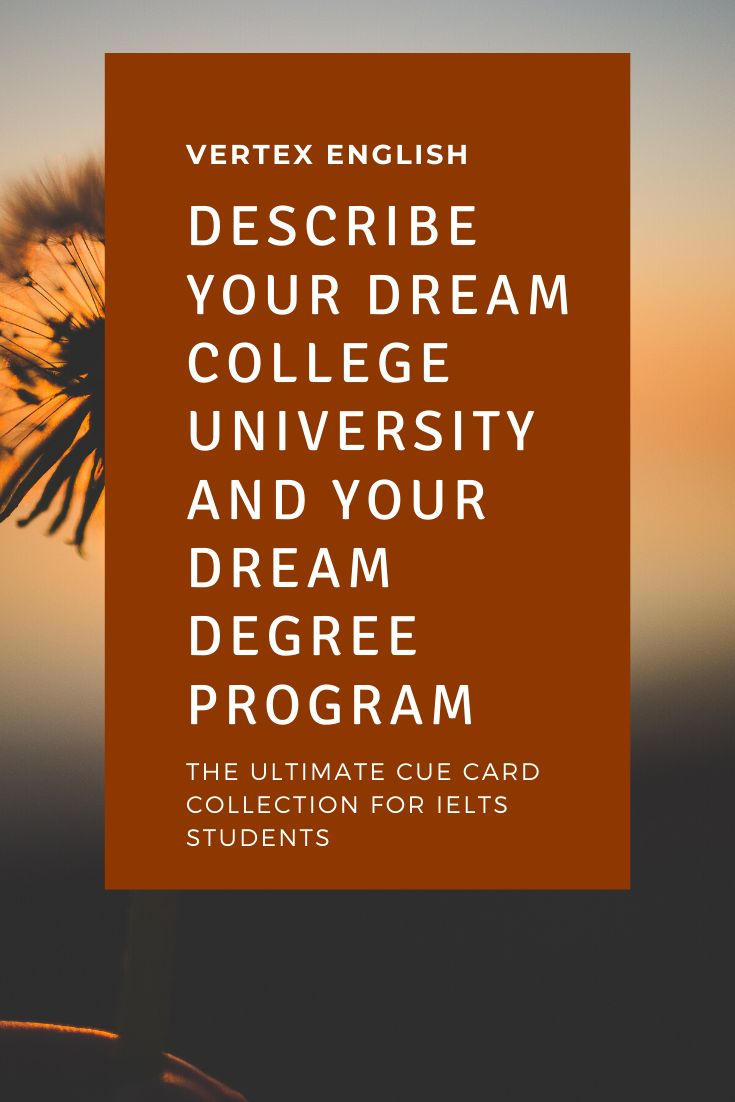 Describe Your Dream College University And Your Dream Degree Program Ielts Cue Card Dream College Degree Program Ielts