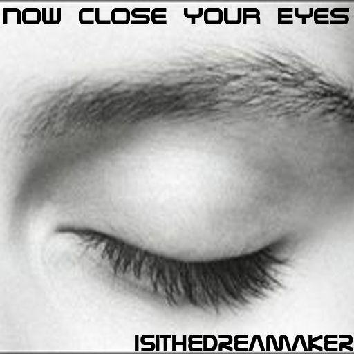 Ascolta e Scarica Gratis! https://soundcloud.com/isithedreamaker/now-close-your-eyes-extend-mix