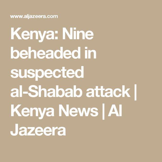 Kenya: Nine beheaded in suspected al-Shabab attack | Kenya News | Al Jazeera