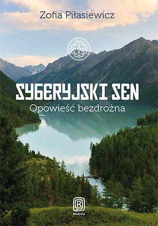 Syberyjski Sen. Opowieść bezdrożna - Zofia Piłasiewicz #bezdroza #syberia #russia #rosja
