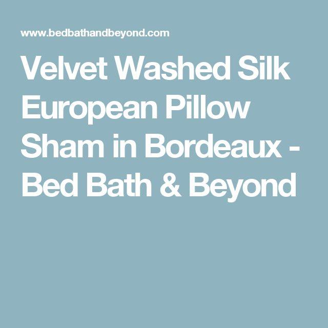 Velvet Washed Silk European Pillow Sham in Bordeaux - Bed Bath & Beyond