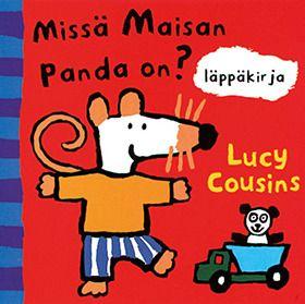 Missä Maisan panda on?   Pieneen käteen sopiva kuvakirja. Kurkista läppien alle ja auta Maisaa löytämään kadonnut Panda.