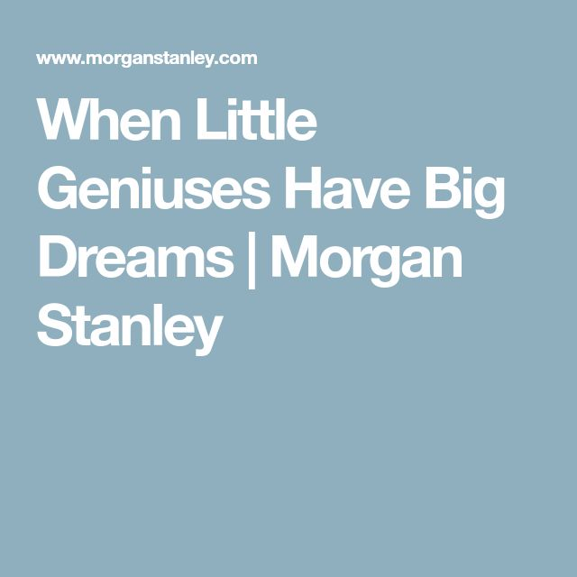 When Little Geniuses Have Big Dreams | Morgan Stanley