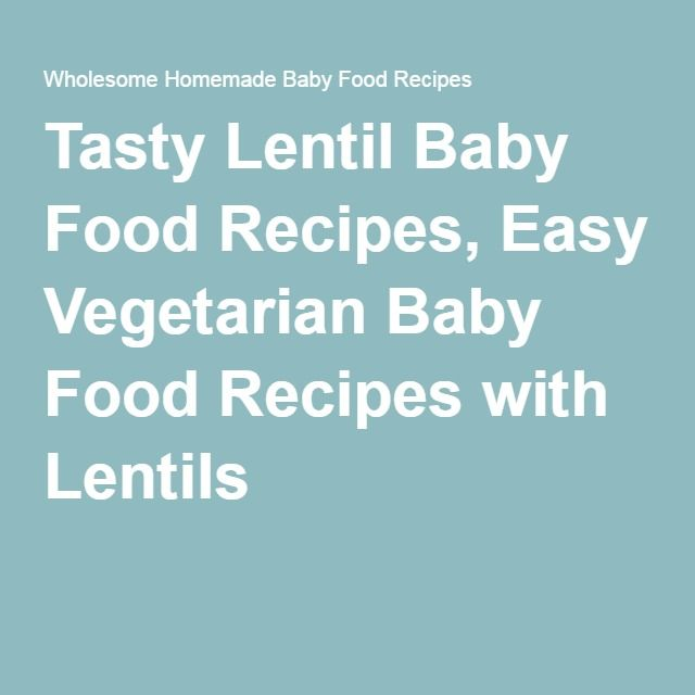 Tasty Lentil Baby Food Recipes Easy Vegetarian With Lentils