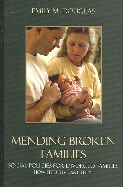 Mending Broken Families: Social Policies for Divorced Families: How Effective Are They?