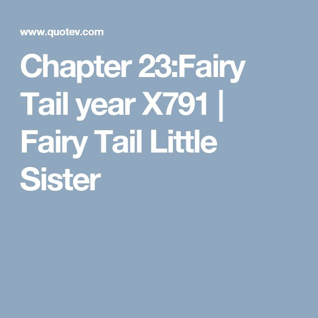 Chapter 23:Fairy Tail year X791 | Fairy Tail Little Sister