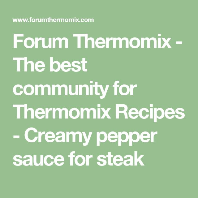 Forum Thermomix - The best community for Thermomix Recipes - Creamy pepper sauce for steak