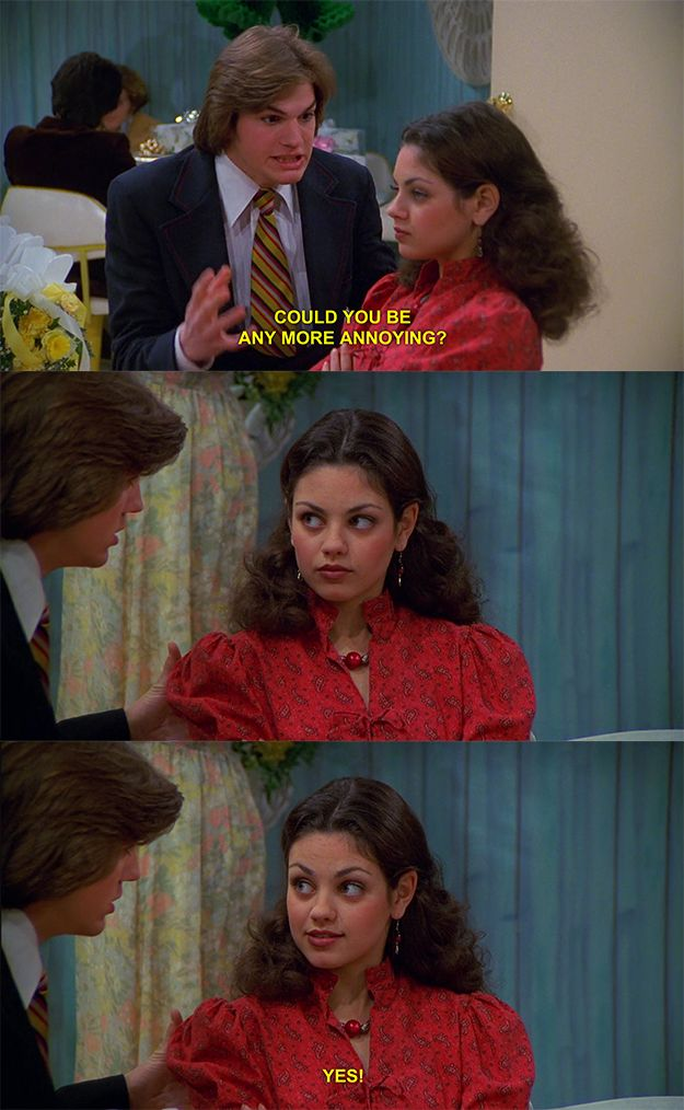 """Jackie's simple, elegant burn.   23 Of The Best Burns From """"That '70s Show"""""""
