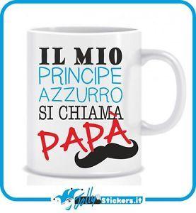 Tazza personalizzata idea regalo festa del papà  papà principe azzurro TZ016   eBay