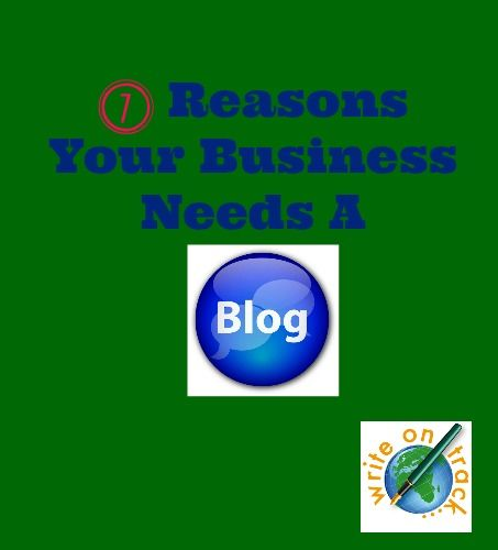 7 Reasons Why Your Business Needs A Blog - Write On Track