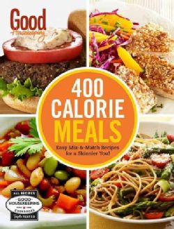 Good Housekeeping 400 Calorie Meals: Easy Mix-and-Match Recipes for a Skinnier You! (Hardcover)