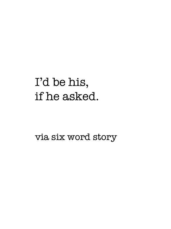 six word story.                                                                                                                                                      More