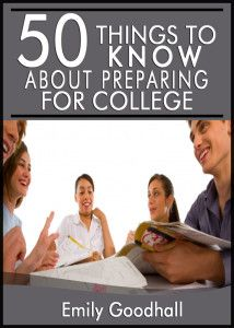 50 Things to Know About Preparing for College: Tips and Secrets for College Success - 50 Things to Know