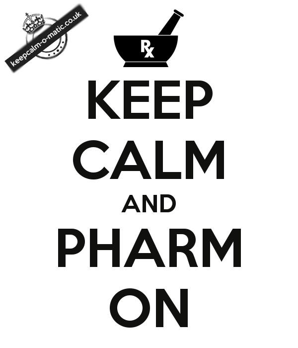 Keep calm and pharm on. My previous life... and I miss it like crazy.