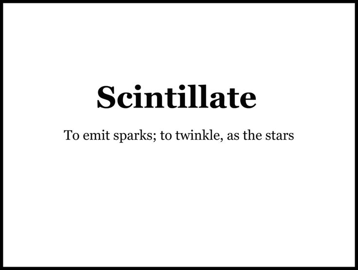 Scintillate~ (v.) to emit sparks; to twinkle, as the stars to throw off as a spark or as sparkling flashes.