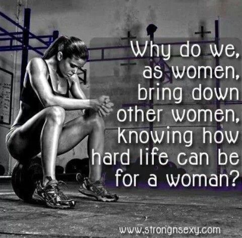 We, as women, should empower each other.  Women are eachothers own enem...