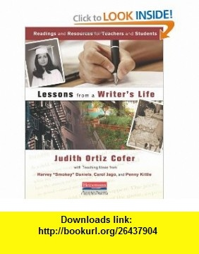 Lessons from a Writers Life Readings and Resources for Teachers and Students (9780325031460) Penny Kittle, Carol Jago, Judith Ortiz Cofer, Harvey Daniels , ISBN-10: 0325031460  , ISBN-13: 978-0325031460 ,  , tutorials , pdf , ebook , torrent , downloads , rapidshare , filesonic , hotfile , megaupload , fileserve