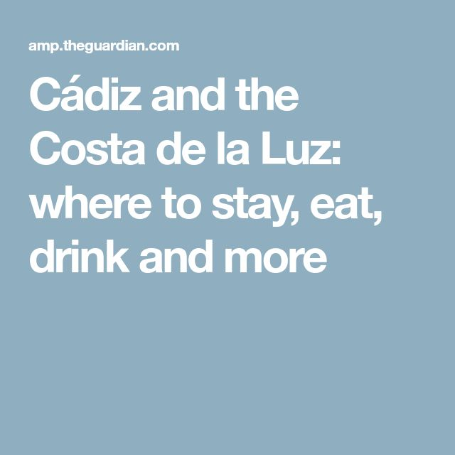 Cádiz and the Costa de la Luz: where to stay, eat, drink and more