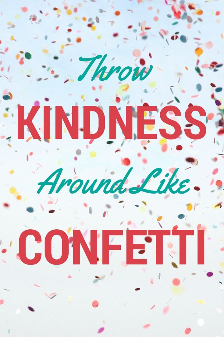 17 best images about inspirational quotes poster ideas on throw kindness around like confetti