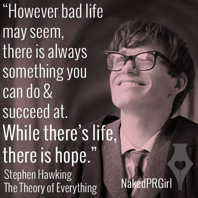 """While there's life, there is hope."" Stephen Hawking, The Theory of Everything."