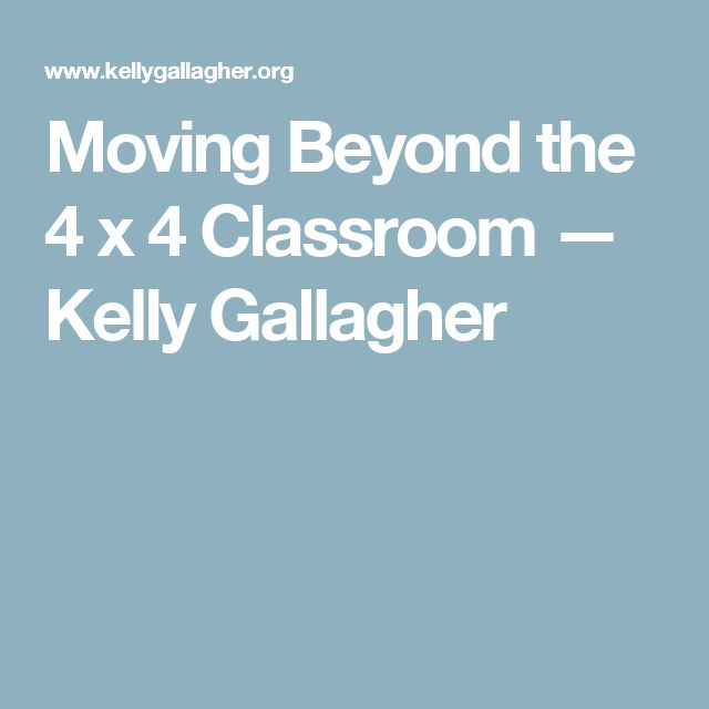 Moving Beyond the 4 x 4 Classroom — Kelly Gallagher