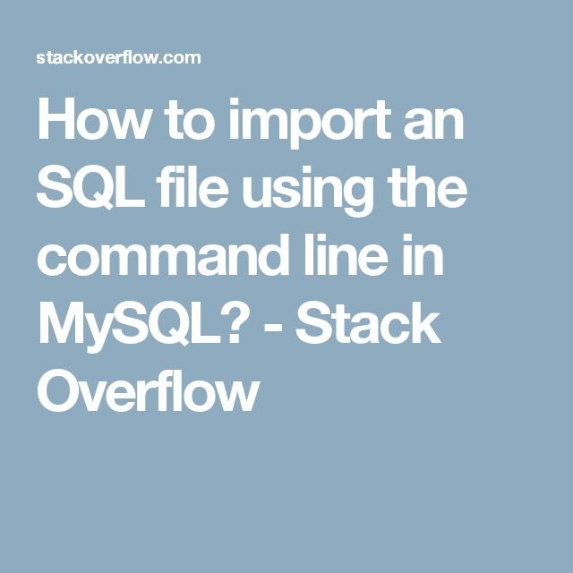 How to import an SQL file using the command line in MySQL? - Stack Overflow