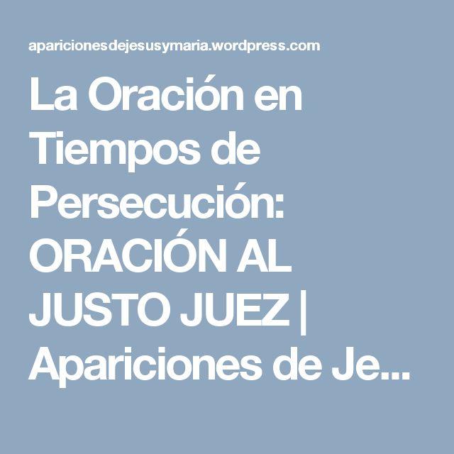 La Oración en Tiempos de Persecución: ORACIÓN AL JUSTO JUEZ | Apariciones de Jesús y María