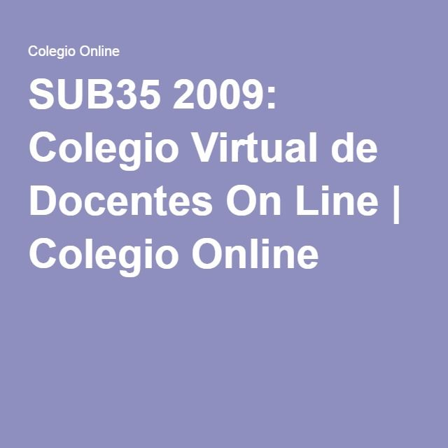 SUB35 2009: Colegio Virtual de Docentes On Line | Colegio Online