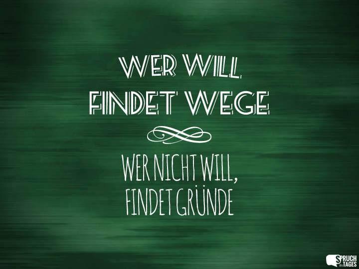 Wer will findet Wege, wer nicht will, der findet Gründe.  (Götz Werner, Gründer und Aufsichtsratmitglied von dm-drogerie Markt)