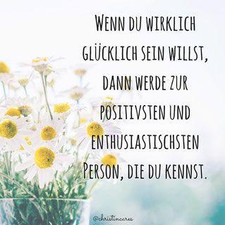 Wenn du wirklich glücklich sein willst, dann werde zur positivsten und enthusiastischsten Person, die du kennst.