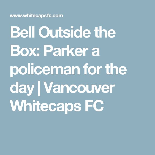 Bell Outside the Box: Parker a policeman for the day   Vancouver Whitecaps FC