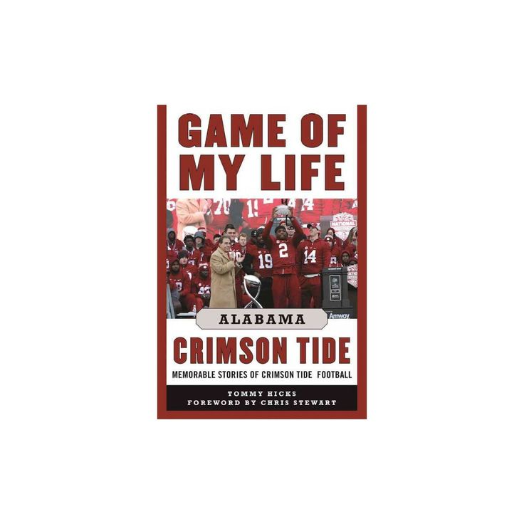 Game of My Life Alabama Crimson Tide : Memorable Stories of Crimson Tide Football (Hardcover) (Tommy