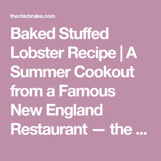 Baked Stuffed Lobster Recipe | A Summer Cookout from a Famous New England Restaurant — the chic brûlée