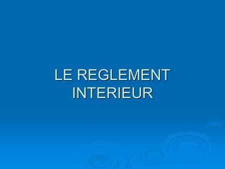 LE REGLEMENT INTERIEUR>