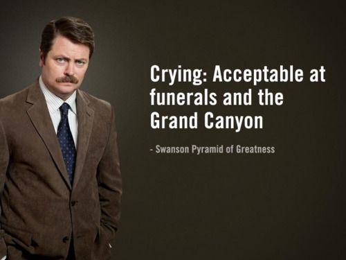 Ron Swanson Says 'Crying: Acceptable at funerals and the Grand Canyon'