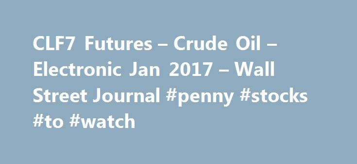 """CLF7 Futures – Crude Oil – Electronic Jan 2017 – Wall Street Journal #penny #stocks #to #watch http://stock.remmont.com/clf7-futures-crude-oil-electronic-jan-2017-wall-street-journal-penny-stocks-to-watch/  medianet_width = """"300"""";   medianet_height = """"600"""";   medianet_crid = """"926360737"""";   medianet_versionId = """"111299"""";   (function() {       var isSSL = 'https:' == document.location.protocol;       var mnSrc = (isSSL ? 'https:' : 'http:') + '//contextual.media.net/nmedianet.js?cid=8CUFDP85S'…"""