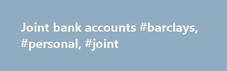 Joint bank accounts #barclays, #personal, #joint http://idaho.nef2.com/joint-bank-accounts-barclays-personal-joint/  # Updated cookies policy – you'll see this message only once. Barclays uses cookies on this website. They help us to know a little bit about you and how you use our website, which improves the browsing experience and marketing – both for you and for others. They are stored locally on your computer or mobile device. To accept cookies continue browsing as normal. Or go to the…