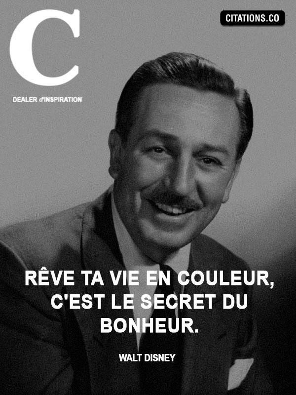 Rêve ta vie en couleur, c'est le secret du bonheur - Walt Disney