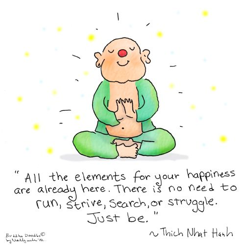 All the elements for your happiness are already here. there is no need to run, strive, search or struggle. ♥ Just Be ♥
