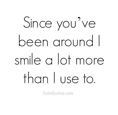 I smile a lot more than I used to.