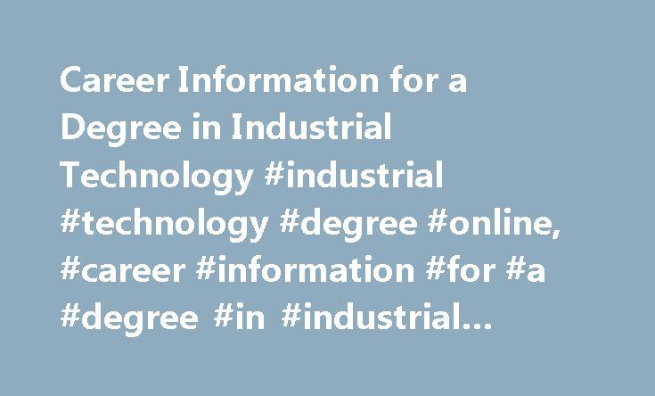 Career Information for a Degree in Industrial Technology #industrial #technology #degree #online, #career #information #for #a #degree #in #industrial #technology http://mauritius.nef2.com/career-information-for-a-degree-in-industrial-technology-industrial-technology-degree-online-career-information-for-a-degree-in-industrial-technology/  # Career Information for a Degree in Industrial Technology Career Options Graduates of a degree program in industrial technology can find work in a variety…