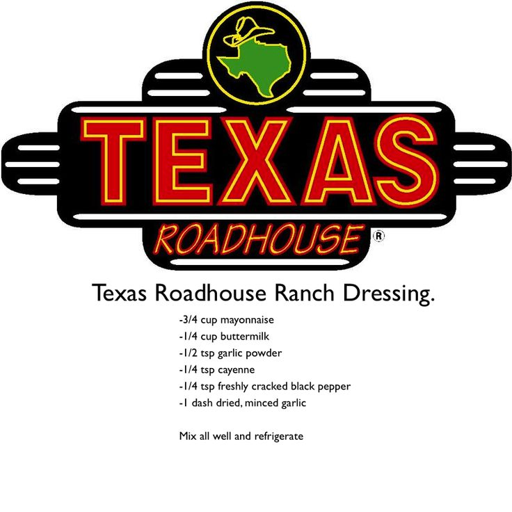 Texas Roadhouse Ranch Dressing Recipe. 3/4 c. Mayo 1/4 c. buttermilk 1/2 tsp. garlic powder 1/4 tsp. cayenne 1/4 tsp. freshly cracked black pepper 1 dash dried minced garlic Mix well and refrigerate. Keep until expiration date on buttermilk. * I tripled this recipe to fit into a quart jar. Still tweaking it to my family's liking. :)