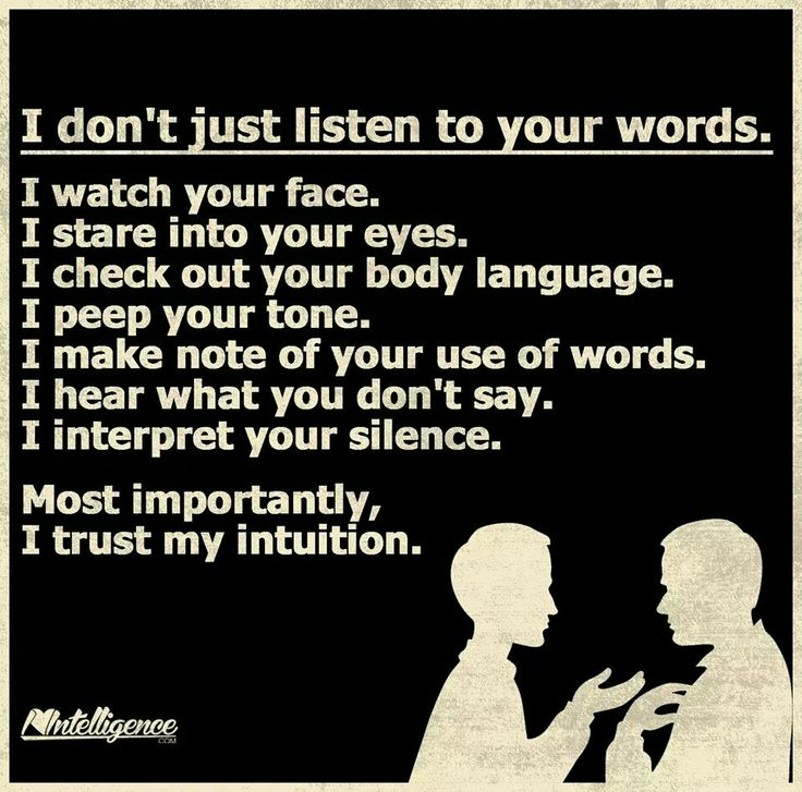 I've learned to listen to alot more than words