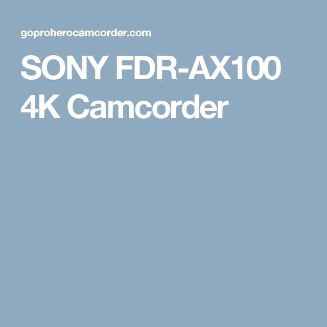 SONY FDR-AX100 4K Camcorder