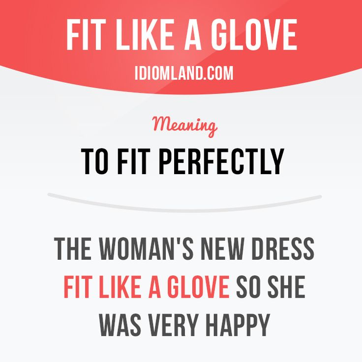 """Fit like a glove"" means ""to fit perfectly"". #idiom #idioms #saying #sayings -Repinned by Chesapeake College Adult Ed. We offer free classes on the Eastern Shore of MD to help you earn your GED - H.S. Diploma or Learn English (ESL) . For GED classes contact Danielle Thomas 410-829-6043 dthomas@chesapeake.edu For ESL classes contact Karen Luceti - 410-443-1163 Kluceti@chesapeake.edu . www.chesapeake.edu"