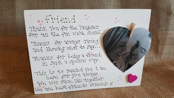 Check out this item in my Etsy shop https://www.etsy.com/uk/listing/586562268/friend-photo-plaque-freestanding-plaque