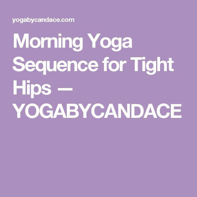 Morning Yoga Sequence for Tight Hips — YOGABYCANDACE